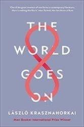 László Krasznahorkai's The World Goes On.