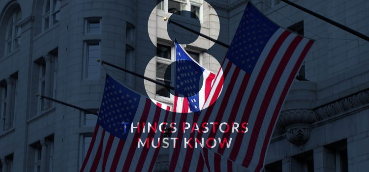 8 THINGS PASTORS NEED TO KNOW IF WE ARE TO SAVE AMERICA