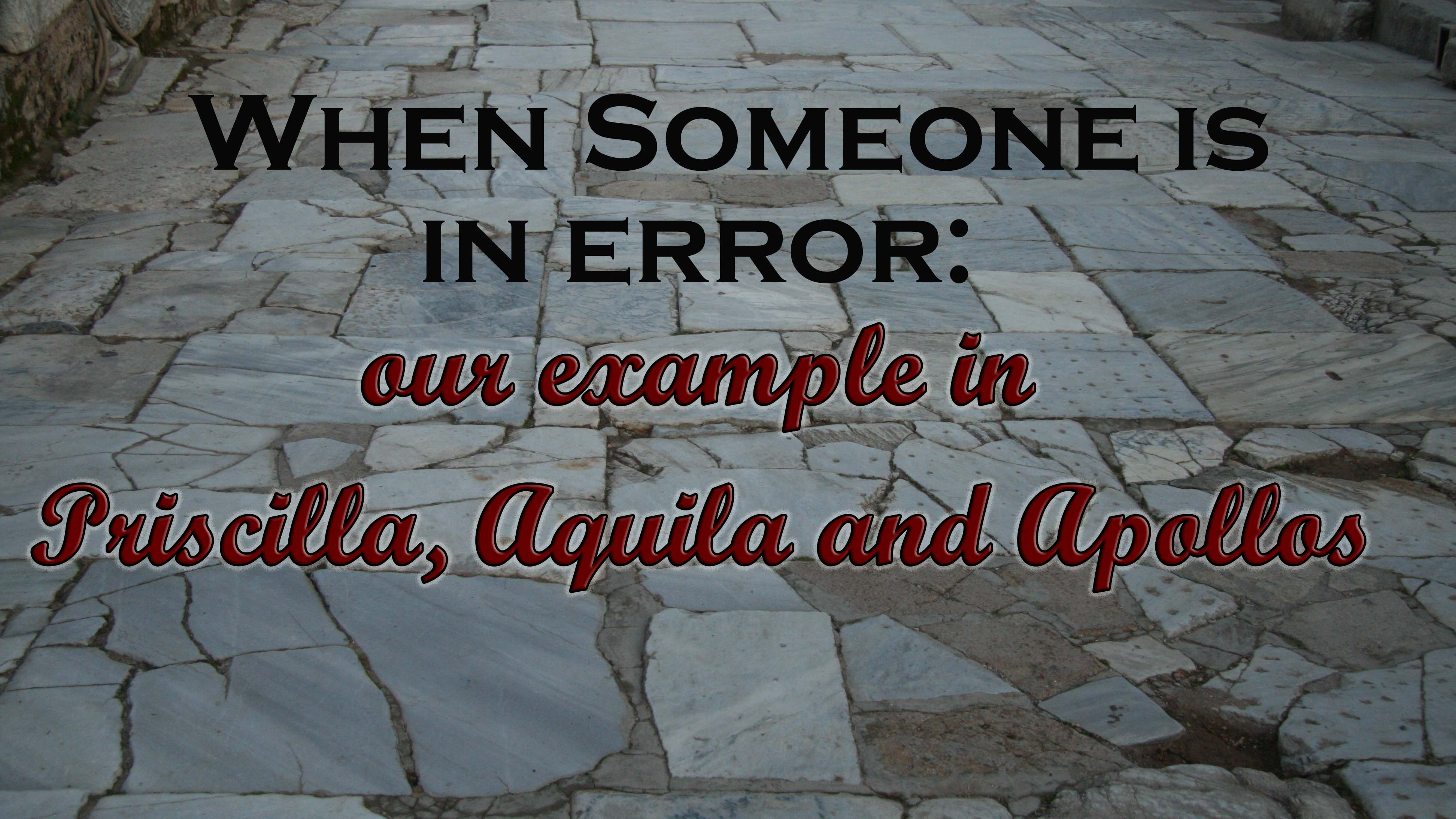 When Someone Is In Error Our Example In Priscilla Aquila