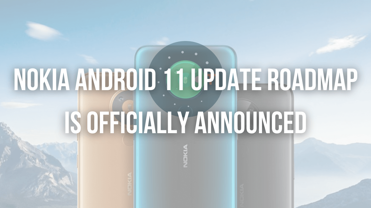 Nokia Android 11 Update Roadmap Is Officially Announced - The Android Rush