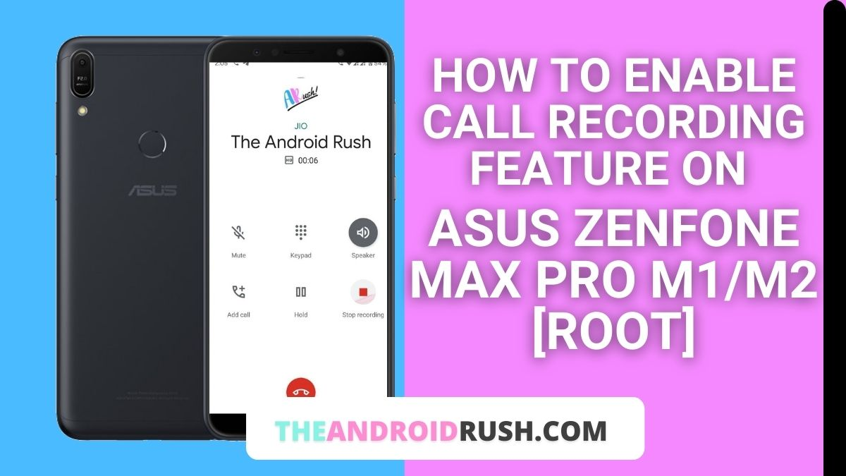 How to Enable Call Recording Feature On Asus Zenfone Max Pro M1/M2 [Root] - The Android Rush