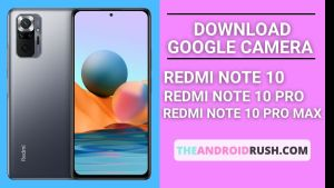 Download Google Camera For Redmi Note 10 10 Pro 10 Pro Max [Download GCAM 8.1 APK] - The Android Rush