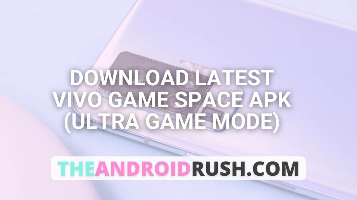 Download Vivo Game Space APK (Ultra Game Mode) - The Android Rush