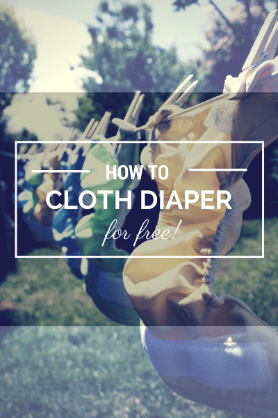 How to cloth diaper your baby for free #clothdiapers