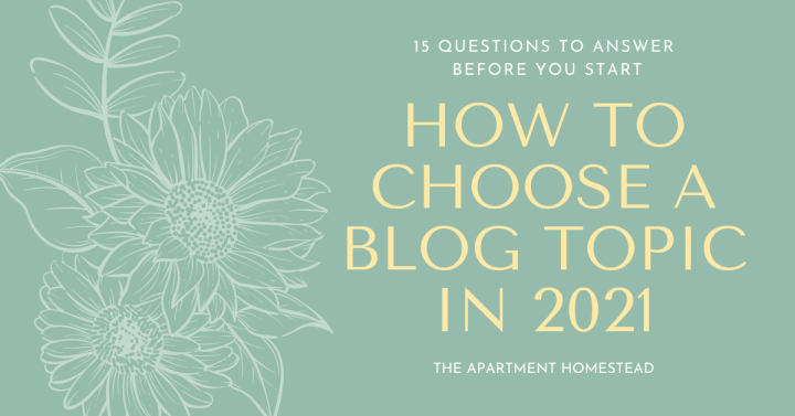 How to choose a blog topic in 2021: 15 questions to answer before you start.