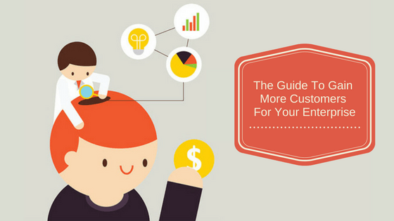 Guide To Gain More Customer For Your Enterprise 1