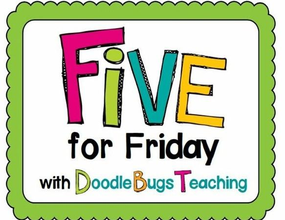 Five for Friday- May 3rd Addtion