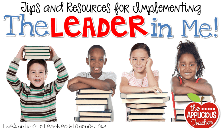 Tips and Resources for The Leader in Me