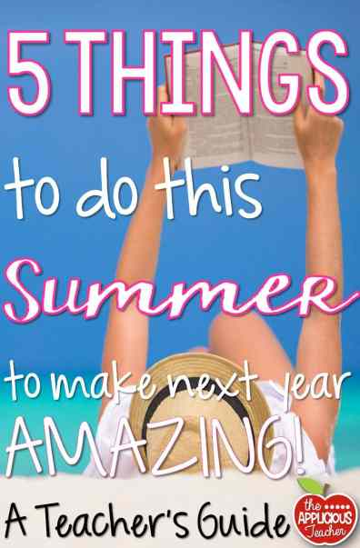 5 things to do this summer to make next year AMAZING! These are some suggestions for what you can do over the summer to make sure your next year in the classroom is off the chain!