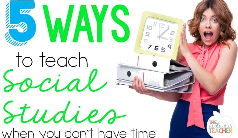 5 Ways to Teach Social Studies When You Don't Have Time