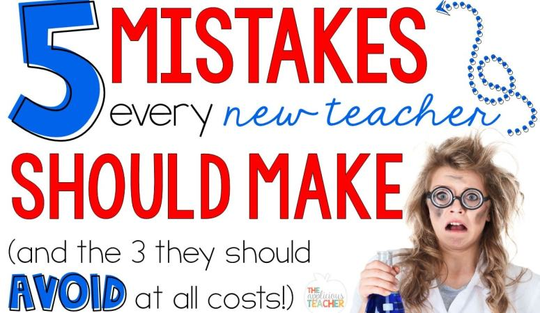 5 Mistakes Every New Teacher MUST Make (And the 3 You Should Avoid at all Cost)