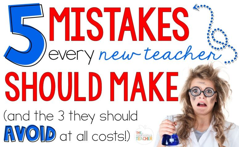 Making mistakes is a part of teaching, but these 5 are the ones you should make. Plus 3 that you should avoid at all costs!