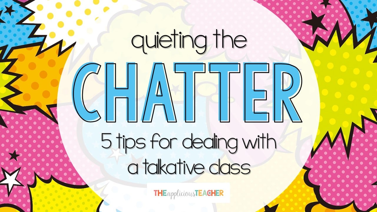 5 Tips for Dealing with a Chatty Class - The Applicious Teacher