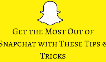 Get the Most Out of Snapchat with These Tips and Tricks
