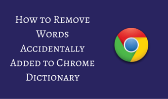 How to Remove Words Accidentally Added to Chrome Dictionary