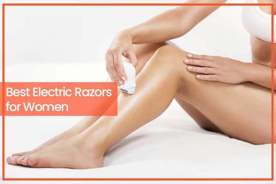 Best Electric Razors for Women