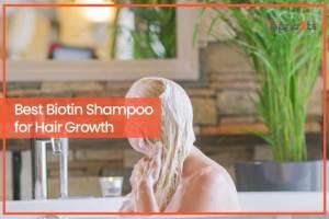 Best Biotin Shampoo for Hair Growth