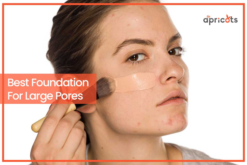 Best Foundation For Large Pores