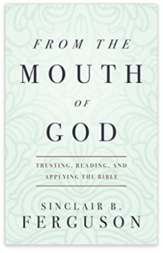 From the Mouth of God ,  by Sinclair B. Ferguson