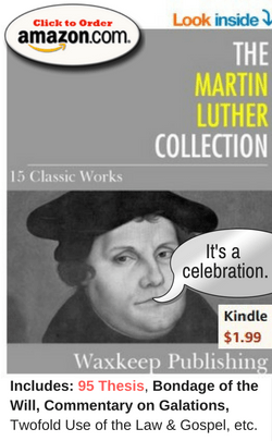 The Martin Luther Collection: 15 Classic Works Kindle Edition