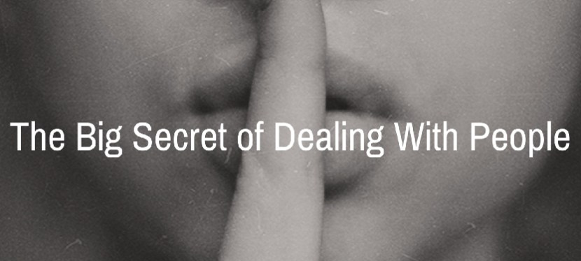 The Big Secret of Dealing With People