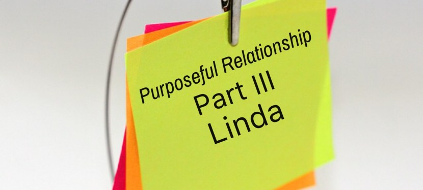 Purposeful Relationship #3 – Linda