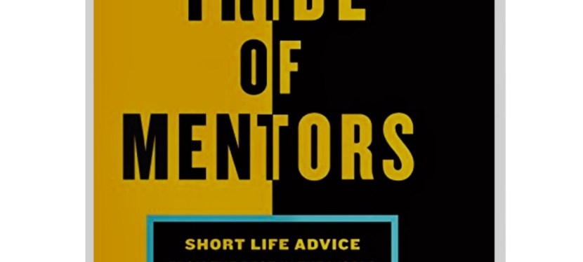 Tim Ferris' Ten Questions In Tribe of Mentors – Dare To Try?