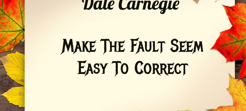 Dale Carnegie's: Make The Fault Seem Easy To Correct