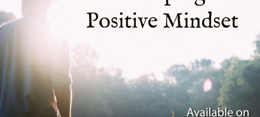 Three Keys For Developing A Positive Mindset