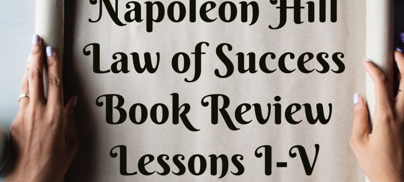 Napoleon Hill: Law of Success Review – Lessons I-V