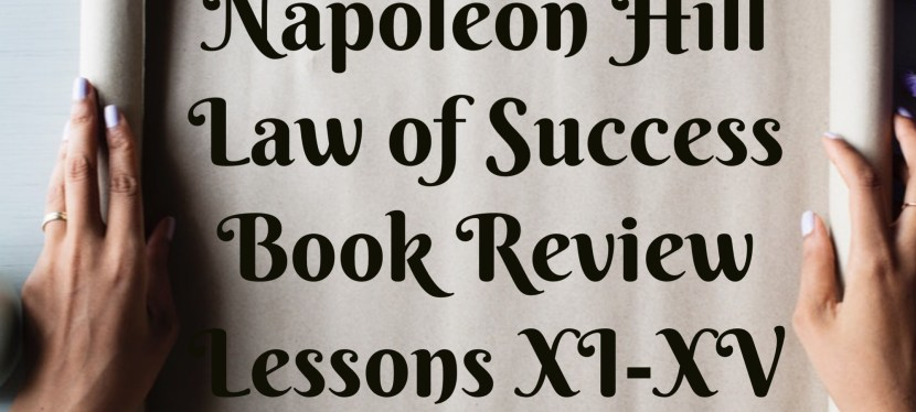 Napoleon Hill: Full Book Review – Lessons 11-15