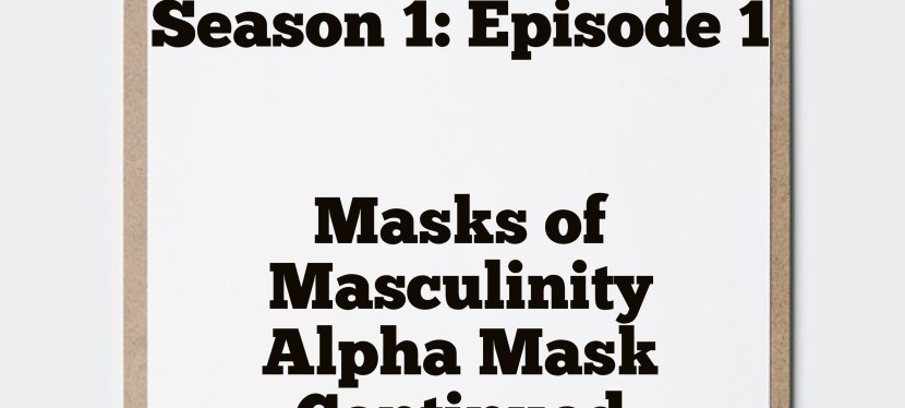 Season 1: Lewis Howes' Masks of Masculinity: Alpha Mask – Continued
