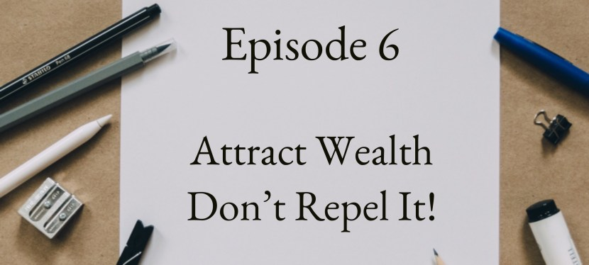 Positive Mental Attitude: Season 2 – Episode 6 – Attract Wealth — Don't Repel It