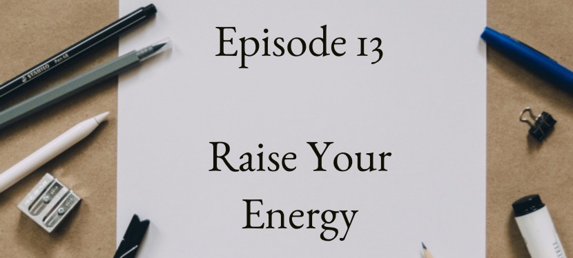 Positive Mental Attitude: Season 2 – Episode 13 – How to Raise your Energy Level