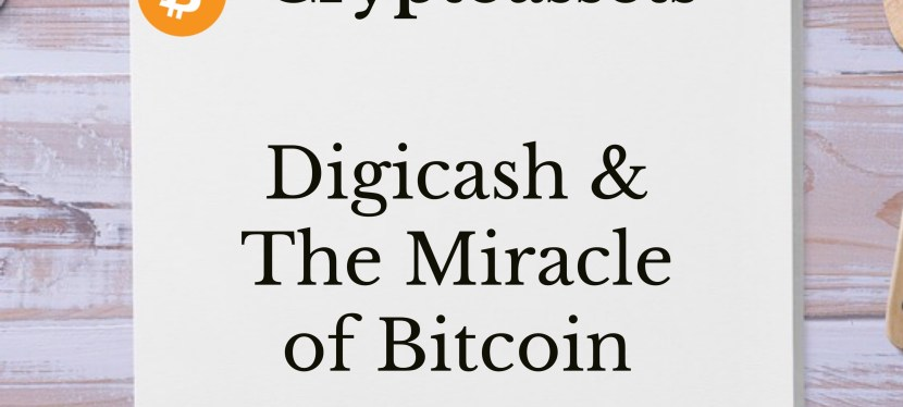 Cryptoassets: Season 3: Episode 6 – Digicash & The Miracle of Bitcoin