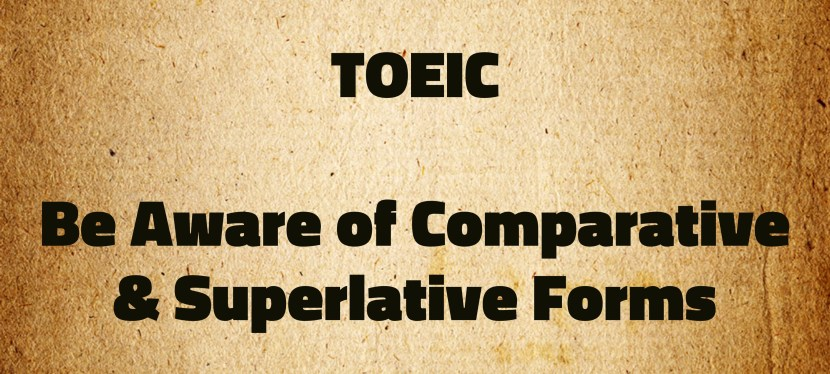 Arsenio's ESL Podcast: Special – TOEIC – Be Aware of Comparative & Superlative Forms