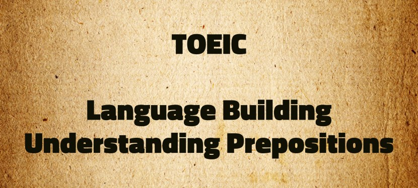 Arsenio's ESL Podcast: Special – TOEIC – Language Building – Understanding Prepositions