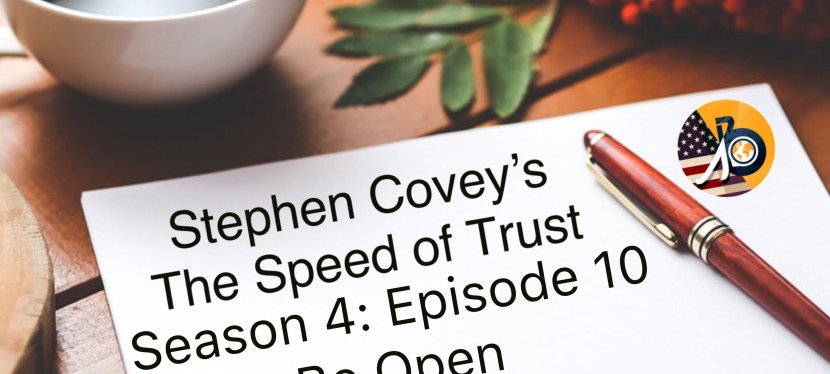 Stephen Covey's Speed of Trust: Season 4 – Episode 10 – Be Open! – Old Job Mayhem