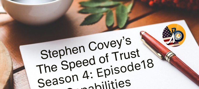 Stephen Covey's Speed of Trust: Season 4 – Episode 18 – Core III – Capabilities Part II