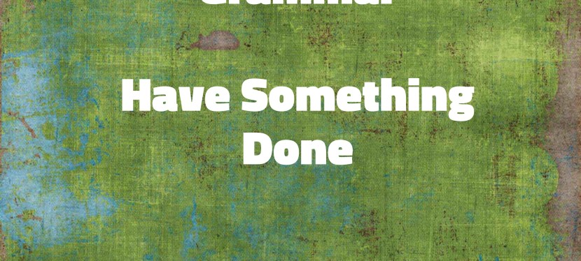Arsenio's ESL Podcast: Season 3 – Episode 48 – Grammar – Have something done