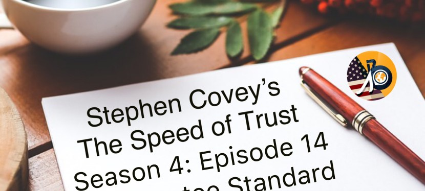 Stephen Covey's Speed of Trust: Season 4 – Episode 14 – The Trustee Standard