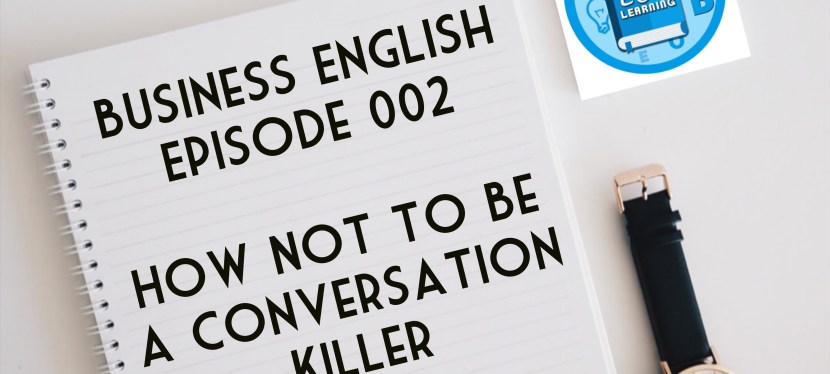 Business English: Episode 002 – How NOT To Be a Conversation Killer
