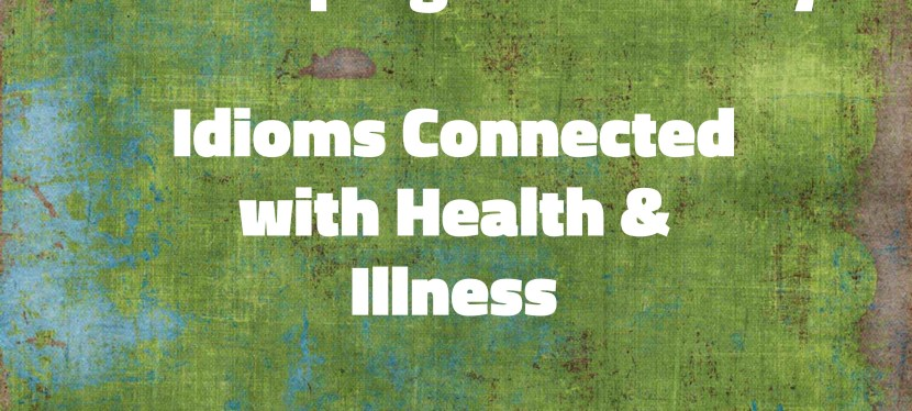 Arsenio's ESL Podcast: Season 3 – Developing Vocabulary – Idioms Connected with Health & Illness