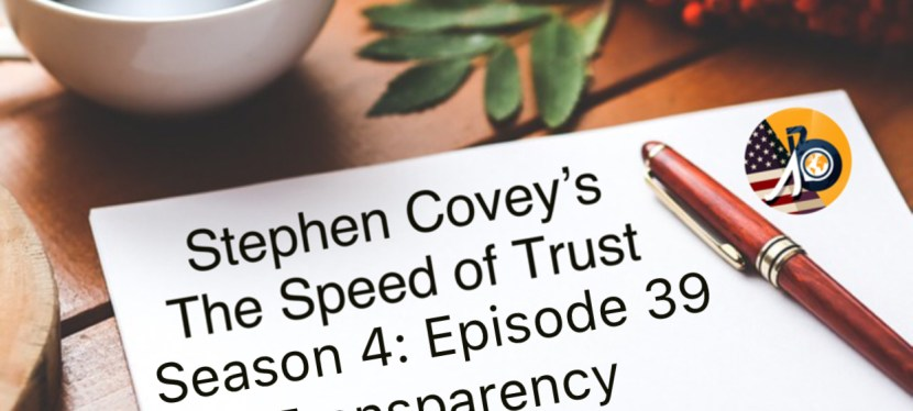 Speed of Trust: Season 4 – Episode 39 – Transparency – Trust Tips