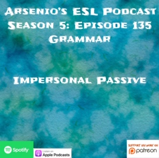 ARSENIO'S ESL PODCAST | SEASON 5 EPISODE 135 | Grammar | Impersonal Passive