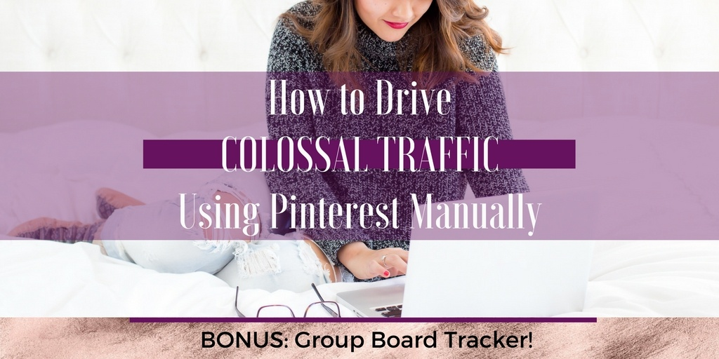 How to Drive Colossal Traffic Using Pinterest Manually