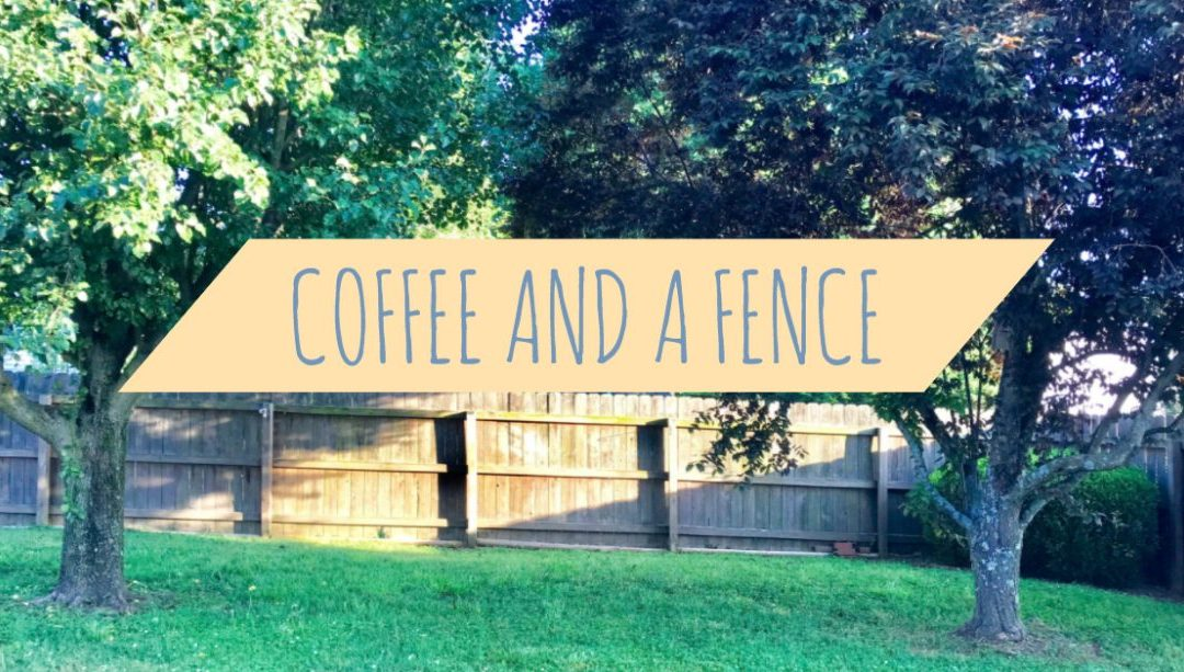 Coffee and a Fence