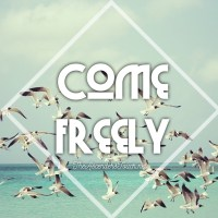 Come Freely!