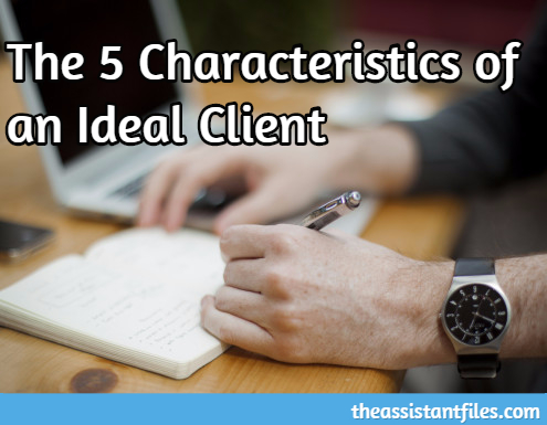 The 5 Characteristics of an Ideal Client | The Assistant