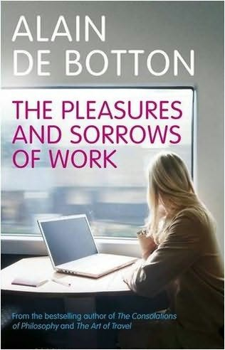 Alain de Botton: The Pleasures and Sorrows of Work